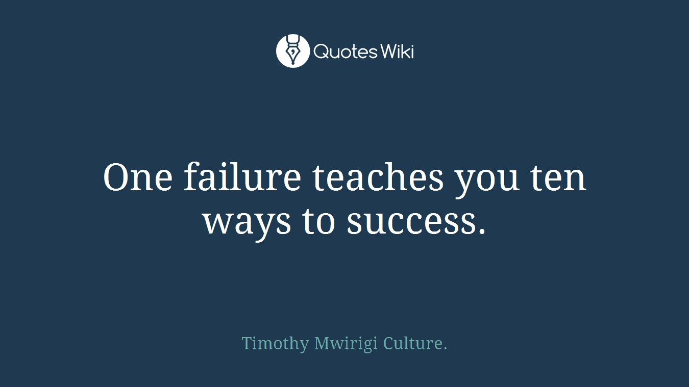 One failure teaches you ten ways to success.