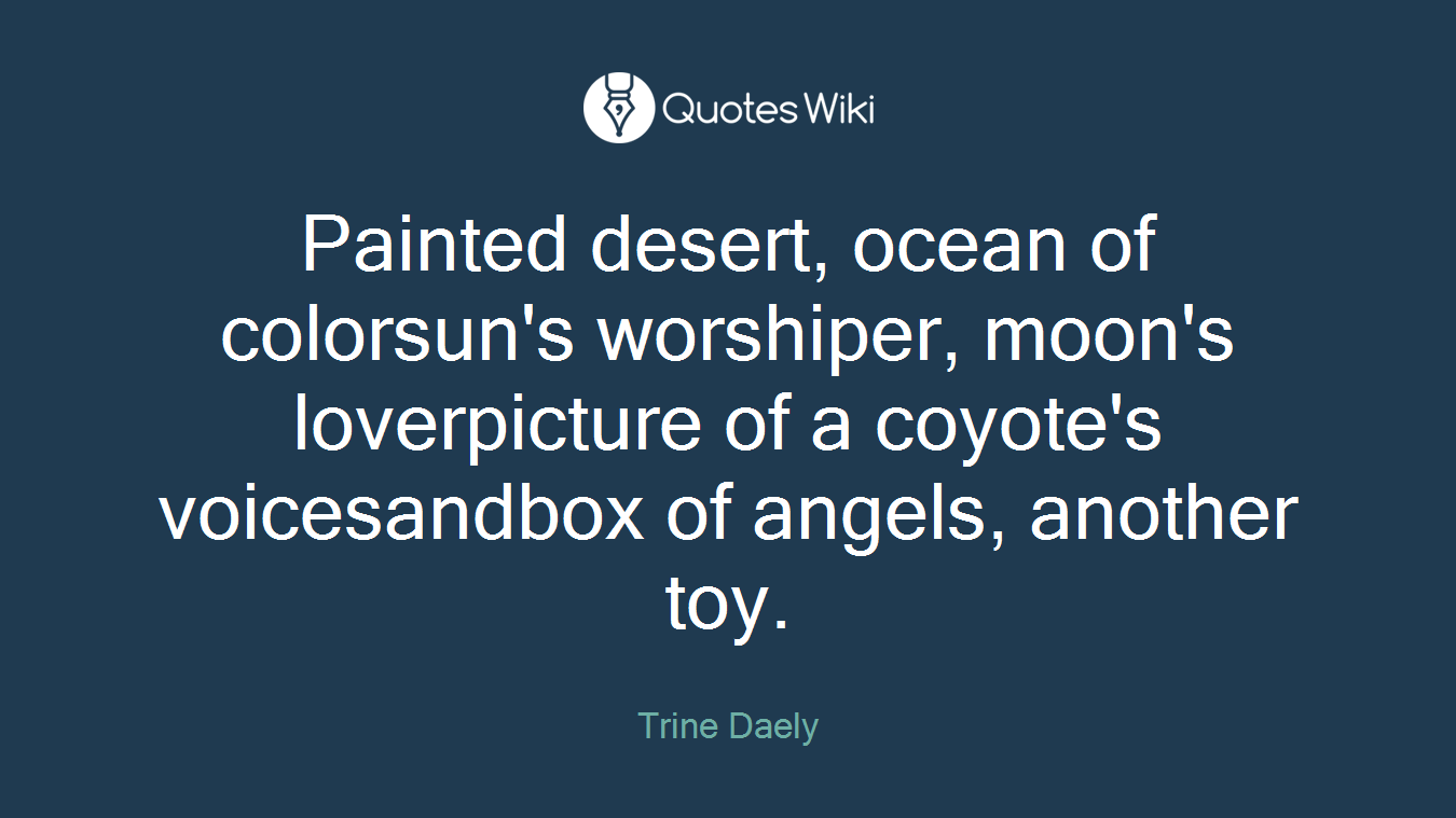 Painted desert, ocean of colorsun's worshiper, moon's loverpicture of a coyote's voicesandbox of angels, another toy.