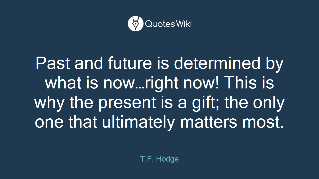 The Future Is Now Quote Past And Future Is Determinedwhat Is Now…ri.