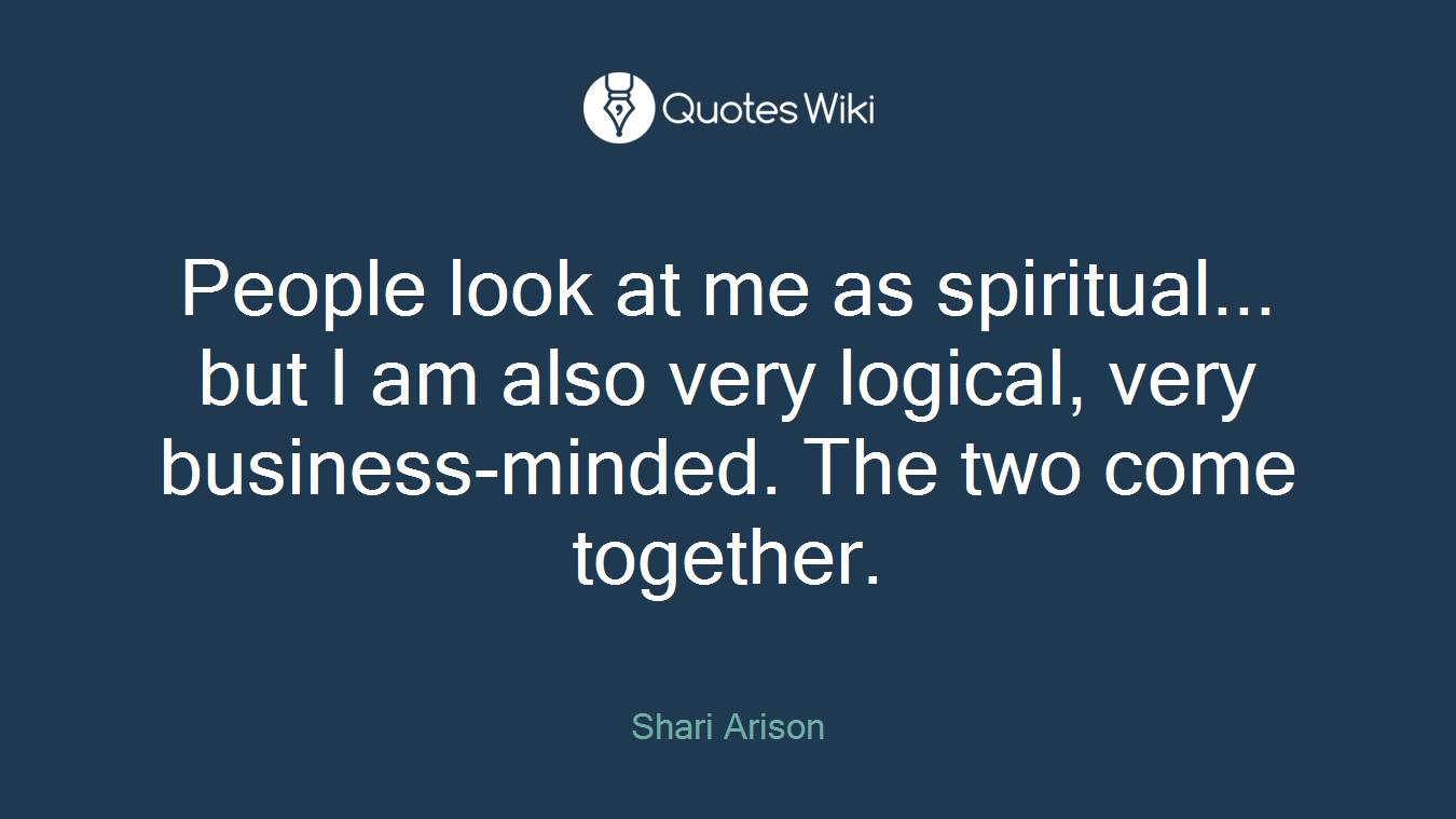People look at me as spiritual... but I am also very logical, very business-minded. The two come together.