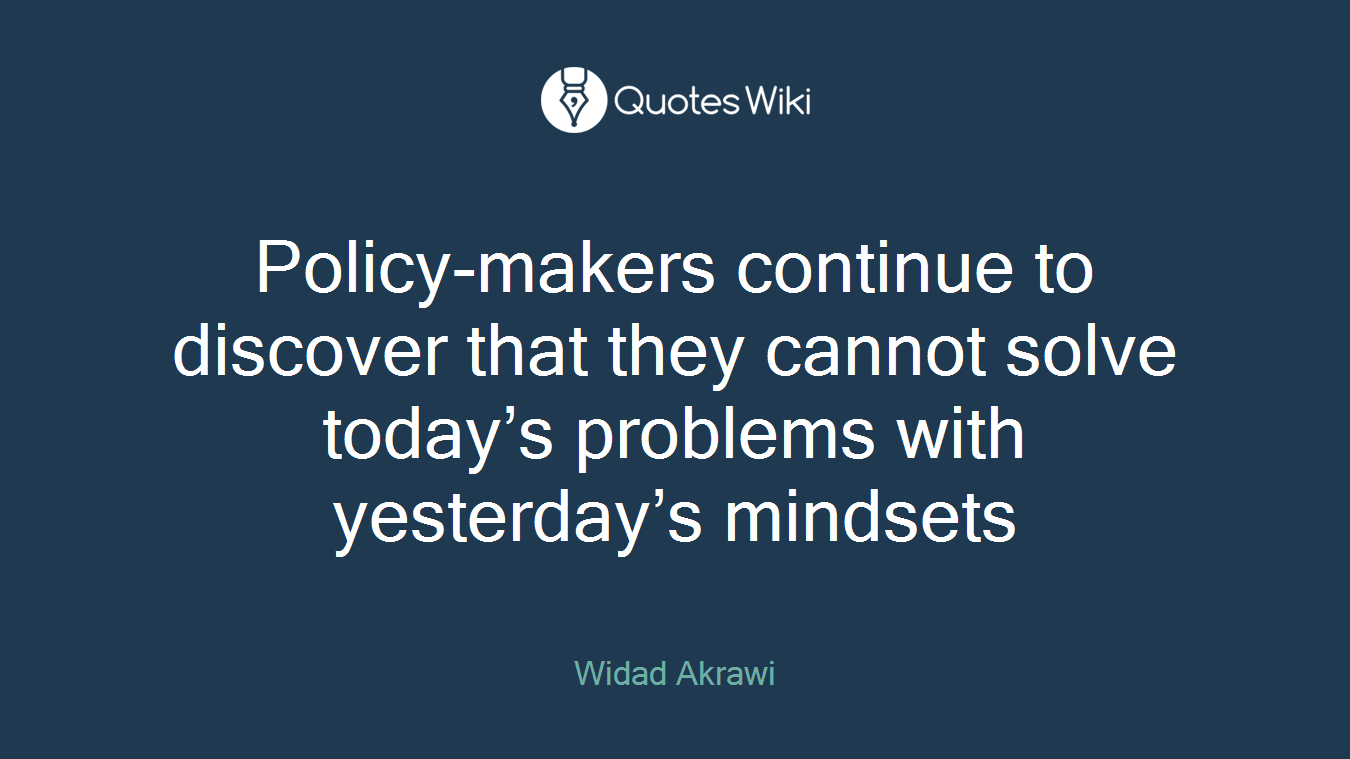 Policy-makers continue to discover that they cannot solve today's problems with yesterday's mindsets