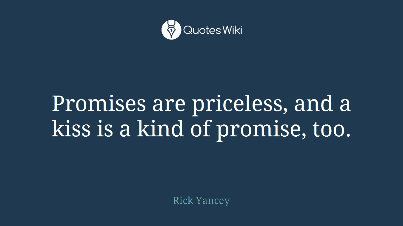 Promises are priceless, and a kiss is a kind of promise, too.