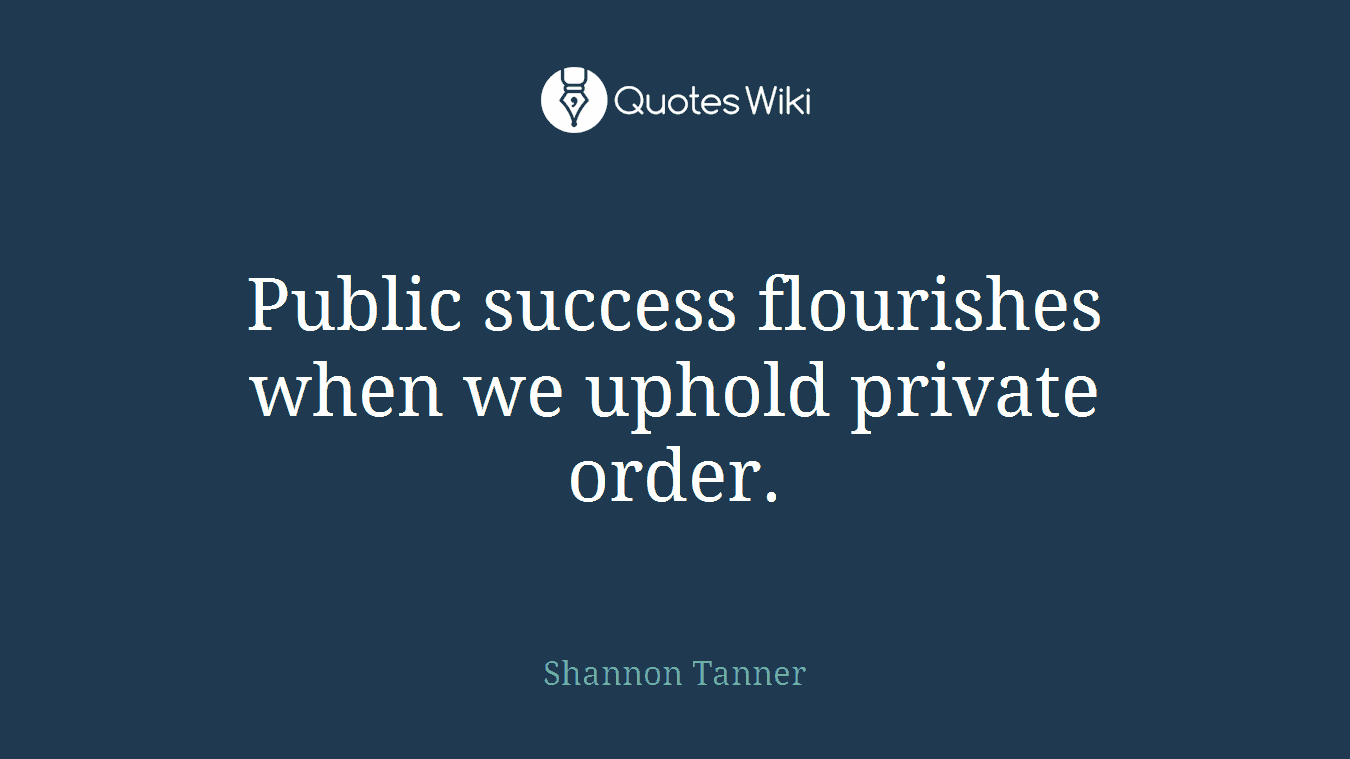 Public success flourishes when we uphold private order.