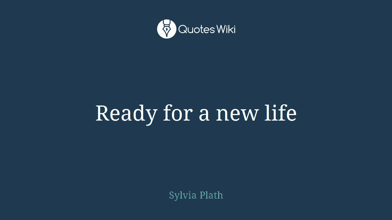 Ready For A New Life Quoteswiki