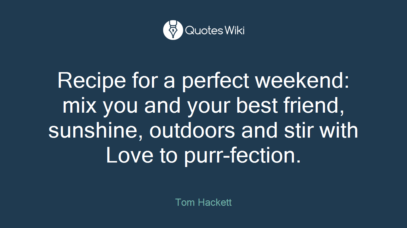 Recipe for a perfect weekend: mix you and your best friend, sunshine, outdoors and stir with Love to purr-fection.