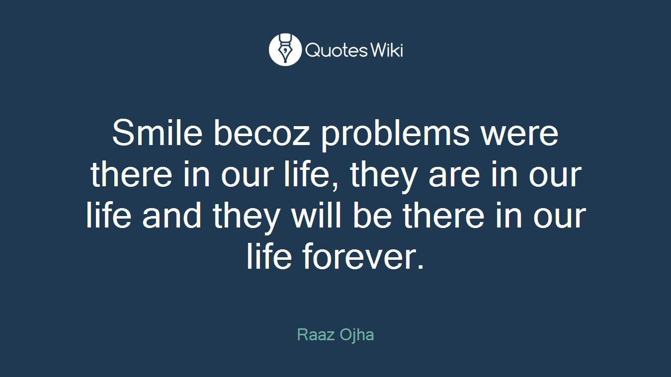 Smile Becoz Problems Were There In Our Life Th