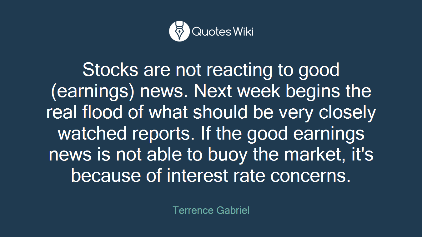 Stocks are not reacting to good (earnings) news. Next week begins the real flood of what should be very closely watched reports. If the good earnings news is not able to buoy the market, it's because of interest rate concerns.