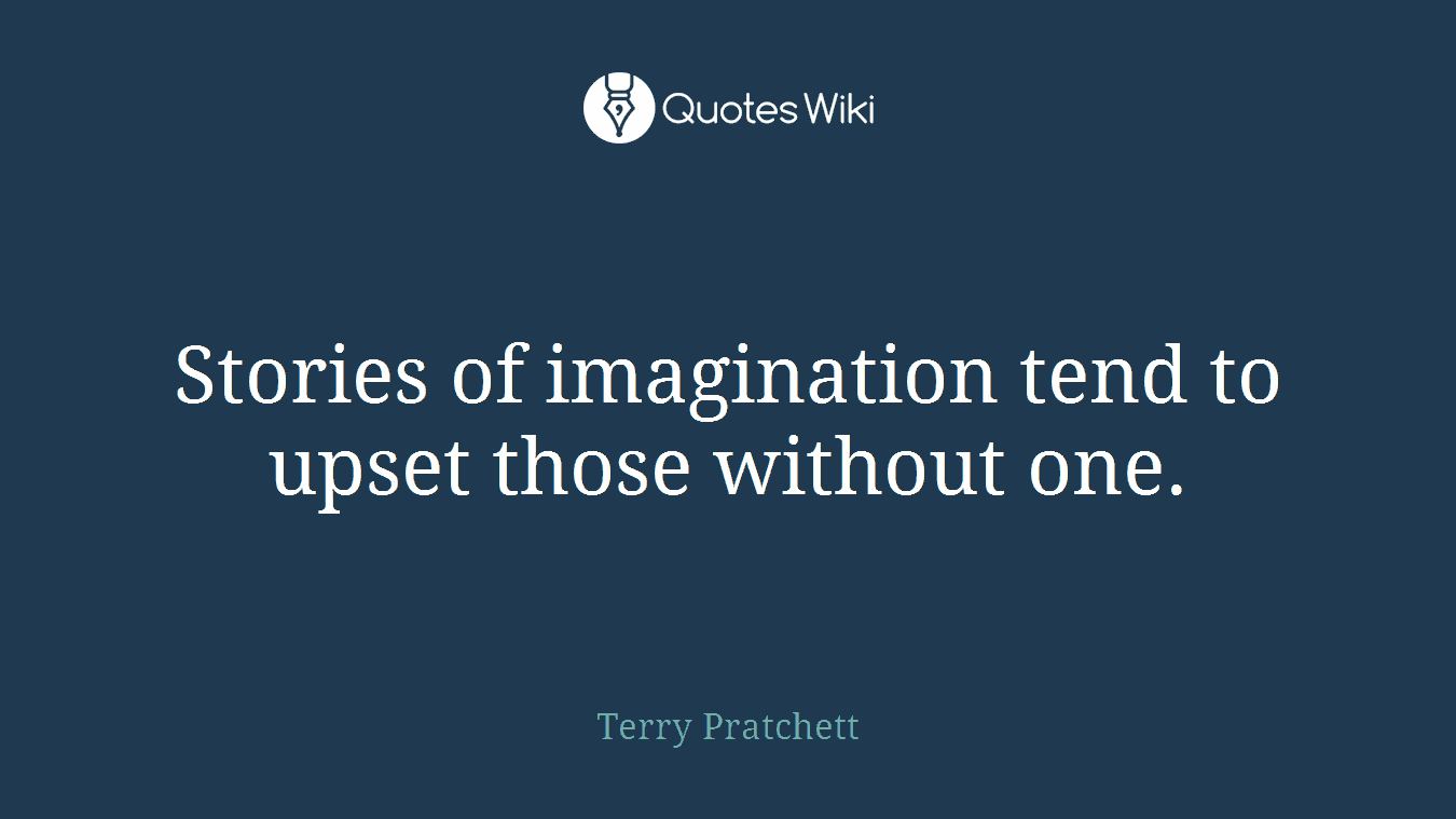 Stories of imagination tend to upset those without one.