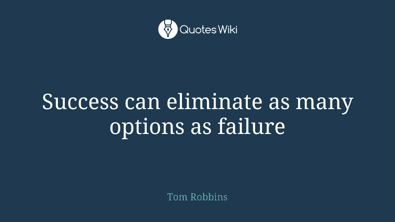 Success can eliminate as many options as failure