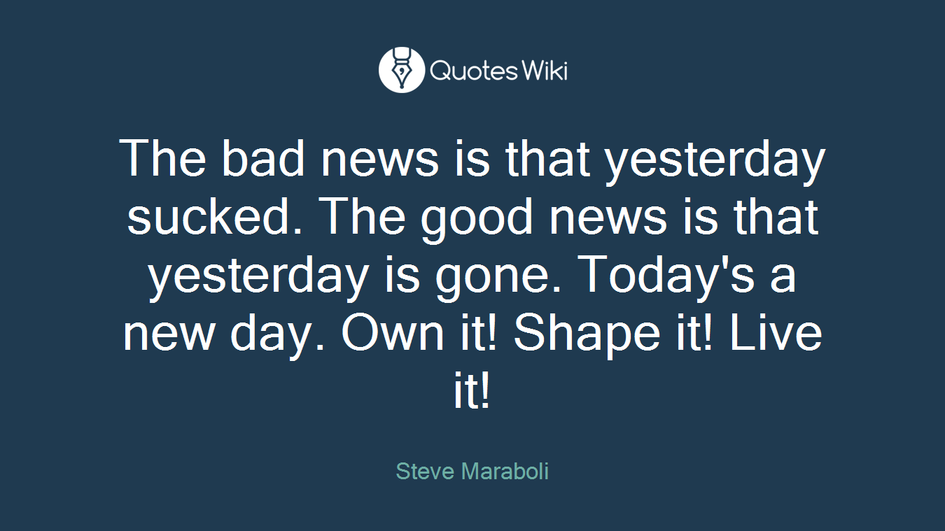 The Bad News Is That Yesterday Sucked The Good Quoteswiki