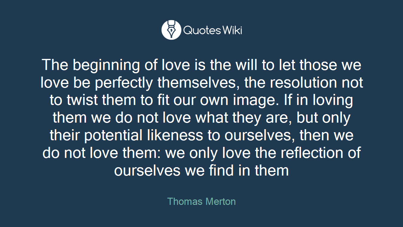 The Beginning Of Love Is The Will To Let Those