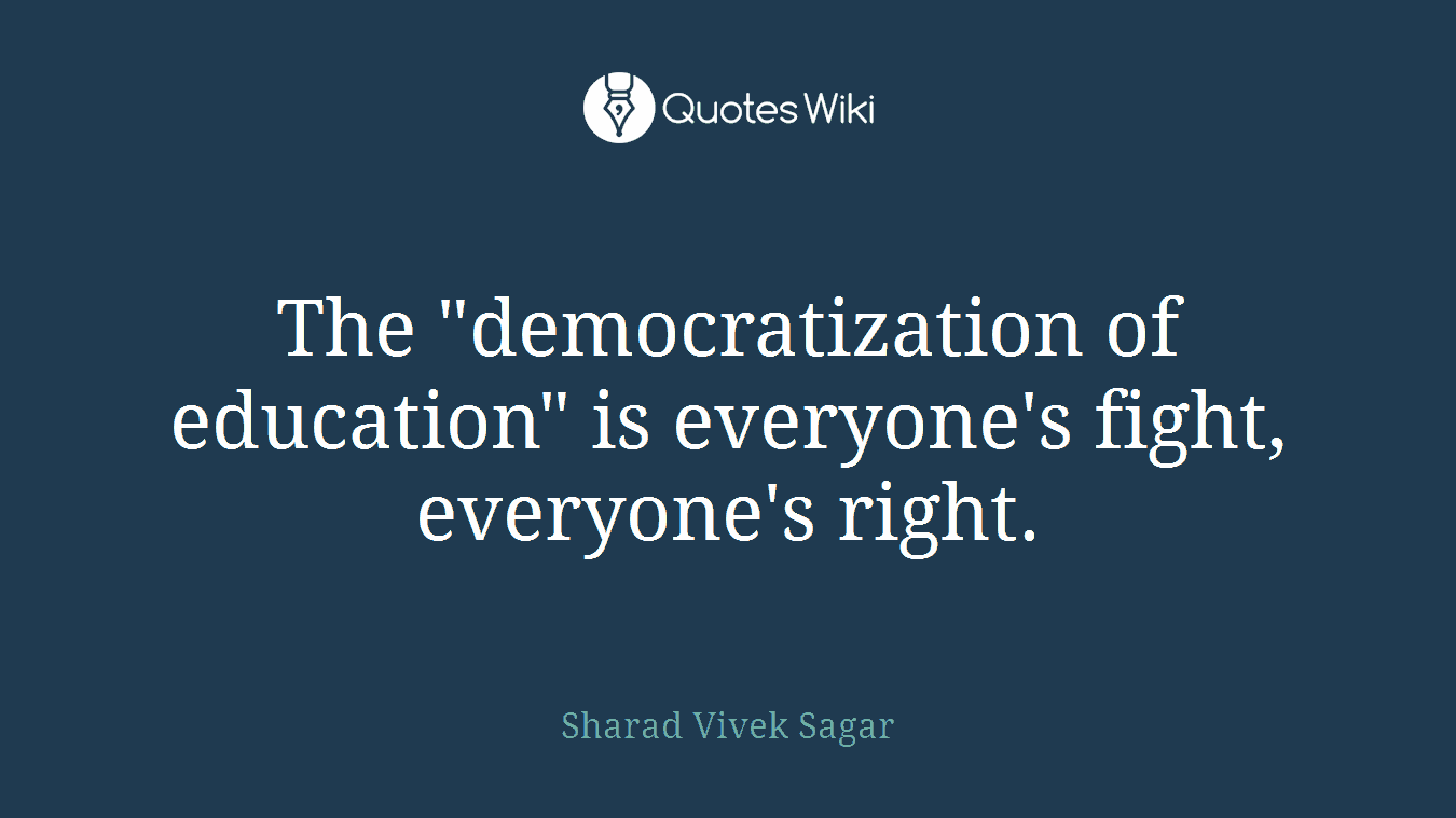 "The ""democratization of education"" is everyone's fight, everyone's right."