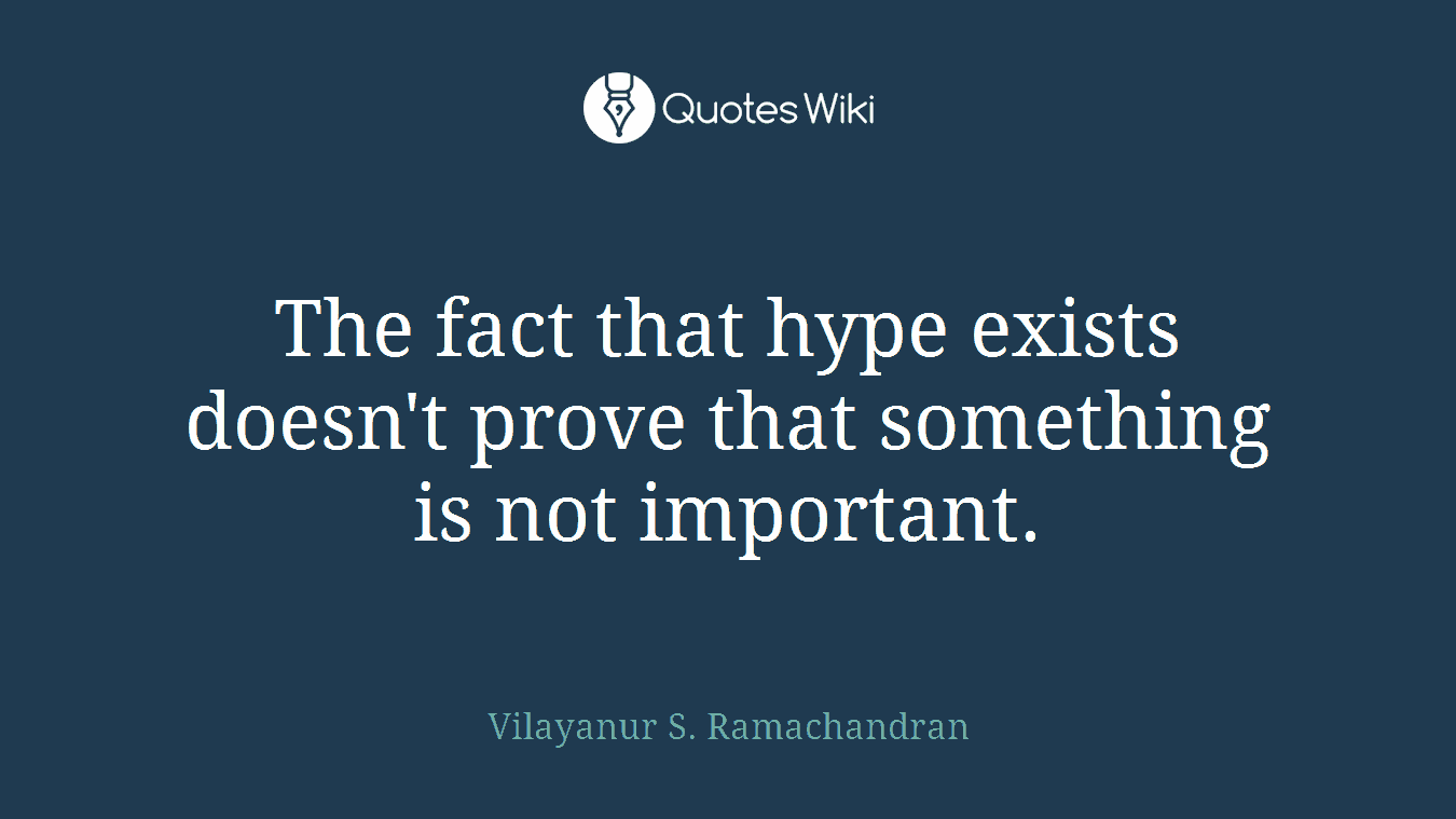 The fact that hype exists doesn't prove that something is not important.