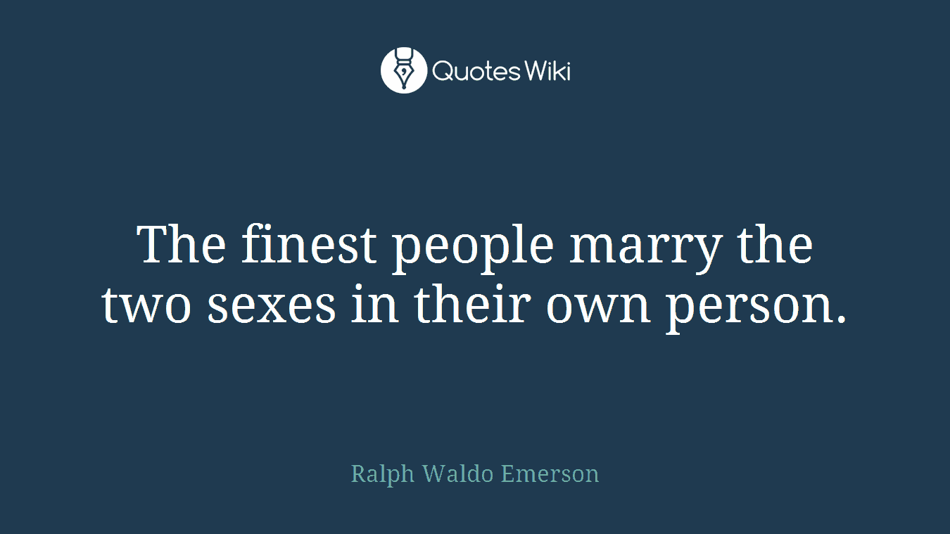 The finest people marry the two sexes in their own person.