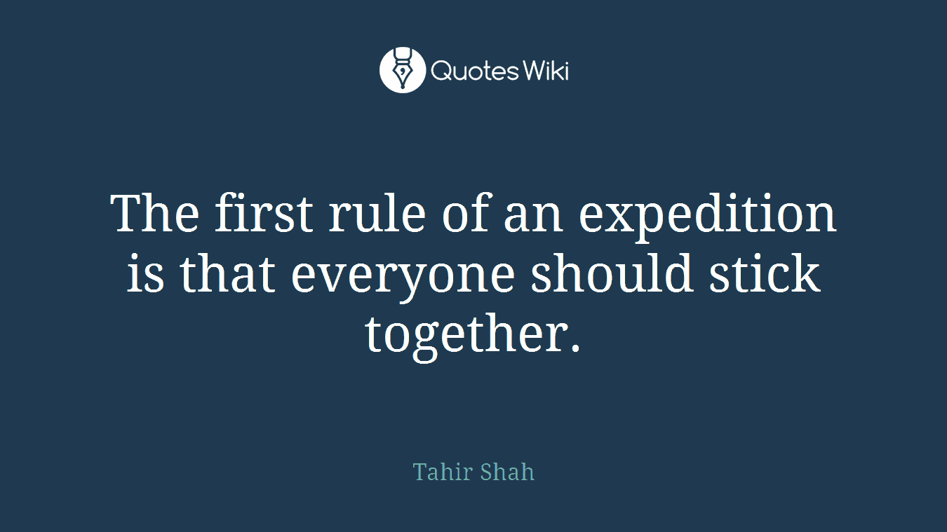 The first rule of an expedition is that everyone should stick together.