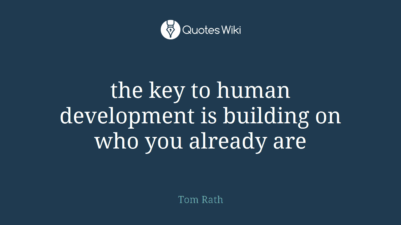 the key to human development is building on who you already are