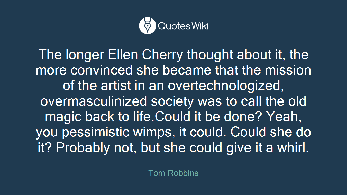 The longer Ellen Cherry thought about it, the more convinced she became that the mission of the artist in an overtechnologized, overmasculinized society was to call the old magic back to life.Could it be done? Yeah, you pessimistic wimps, it could. Could she do it? Probably not, but she could give it a whirl.