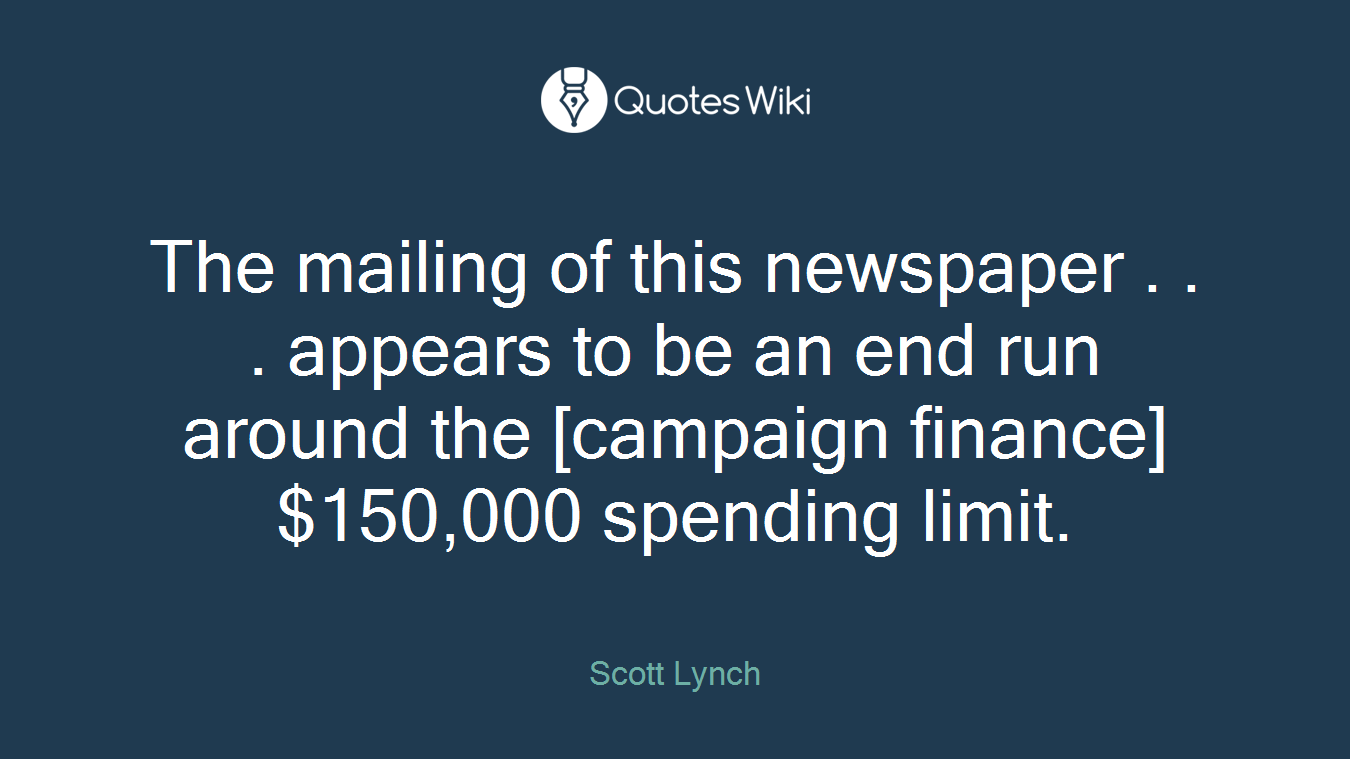 The mailing of this newspaper . . . appears to be an end run around the [campaign finance] $150,000 spending limit.