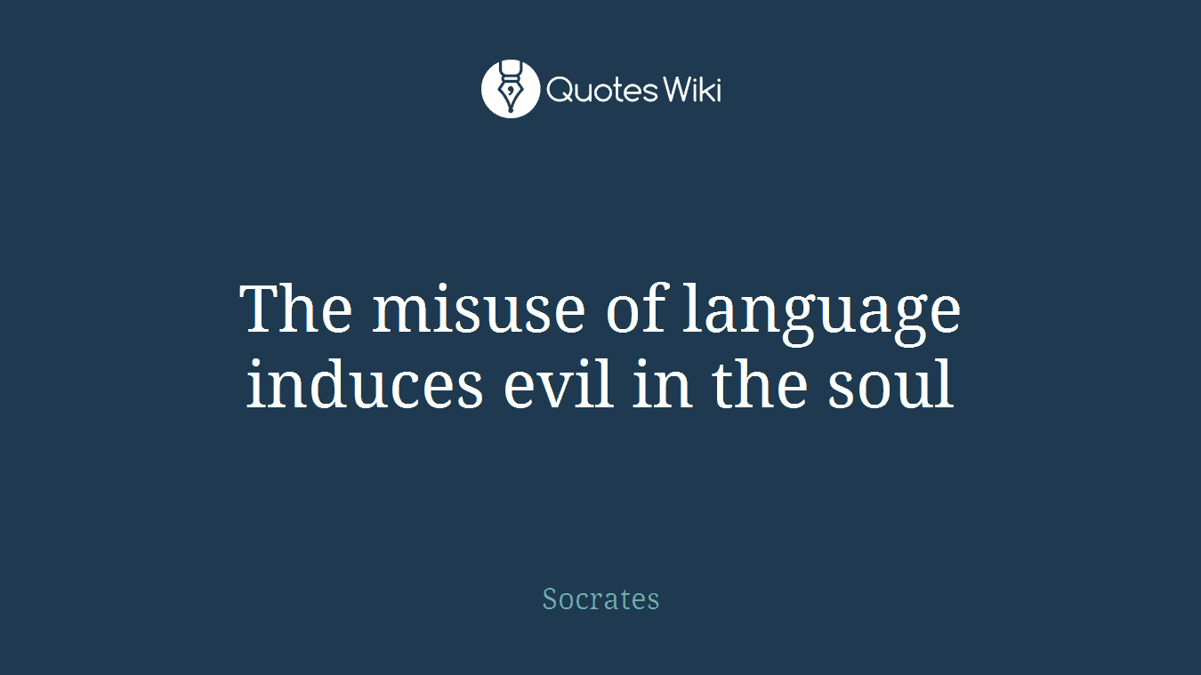 The misuse of language induces evil in the soul