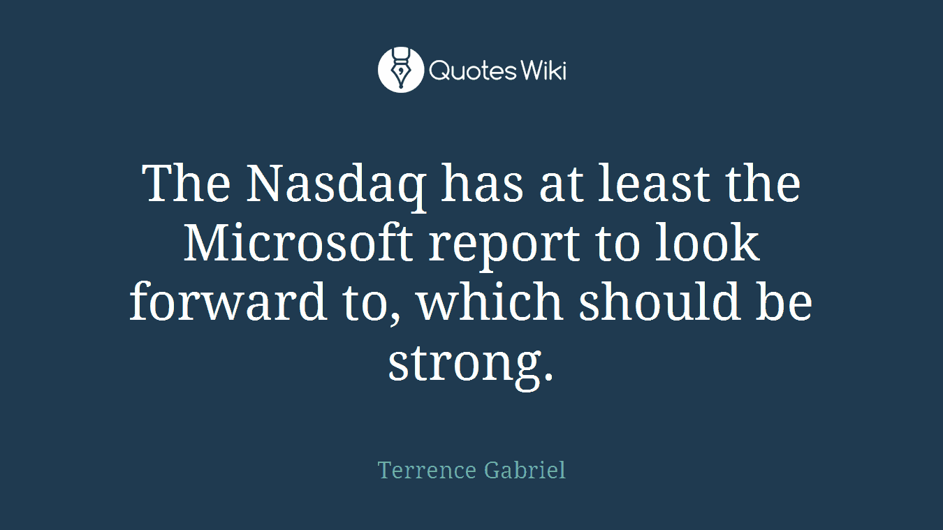 The Nasdaq has at least the Microsoft report to look forward to, which should be strong.