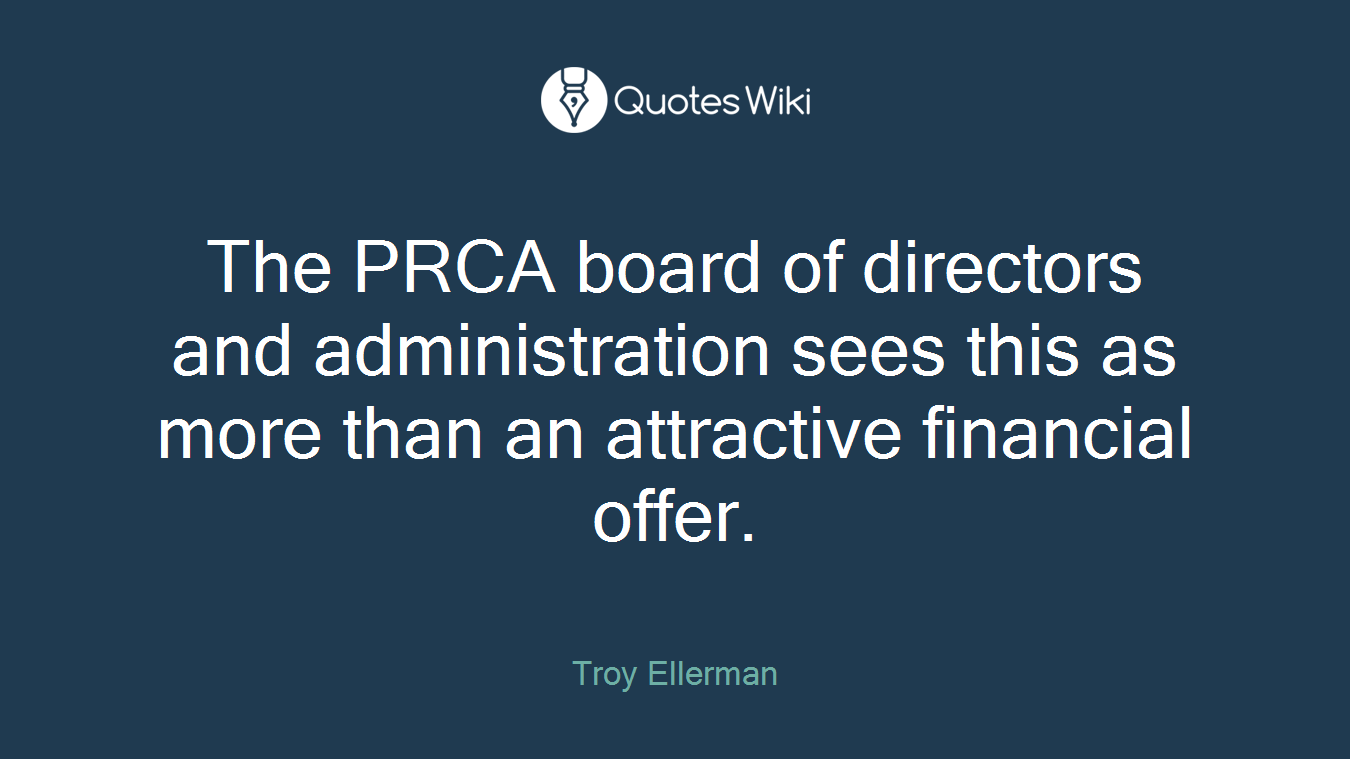 The PRCA board of directors and administration sees this as more than an attractive financial offer.