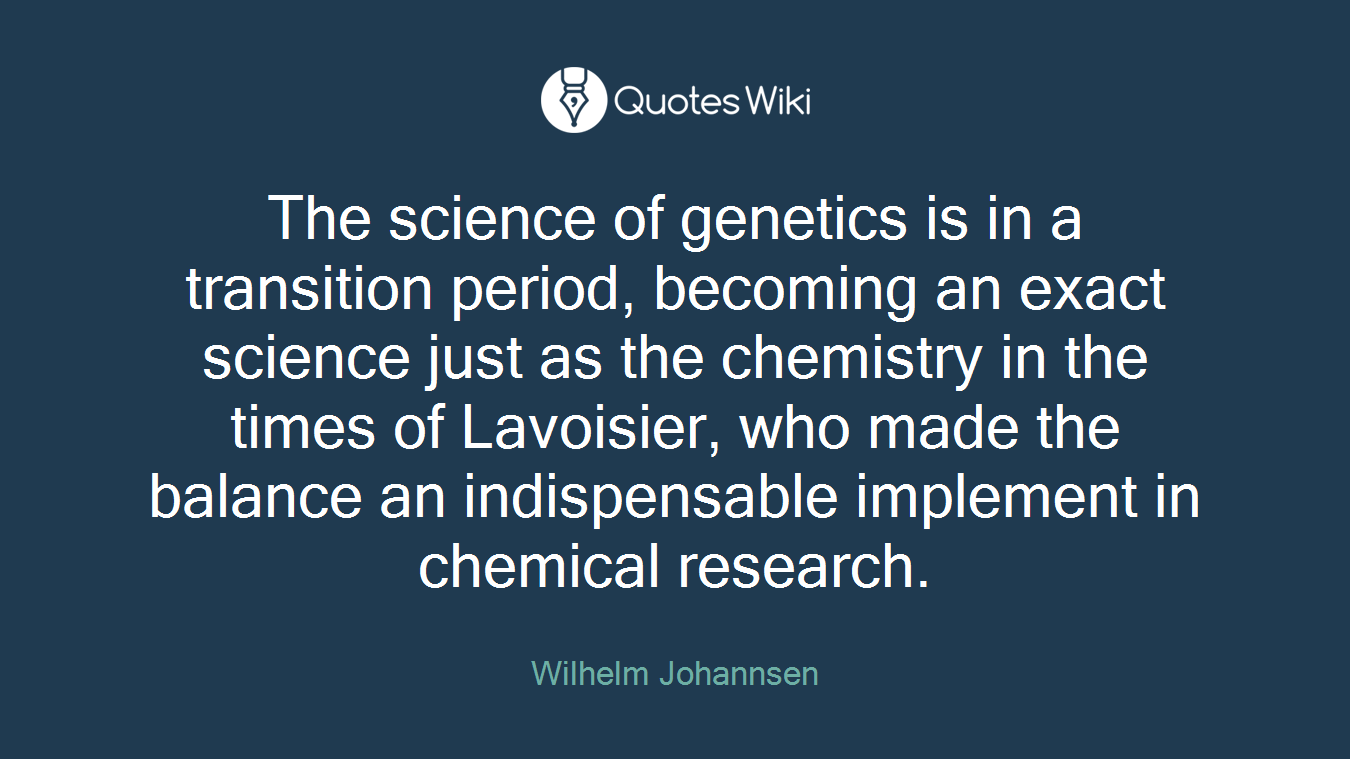 The science of genetics is in a transition period, becoming an exact science just as the chemistry in the times of Lavoisier, who made the balance an indispensable implement in chemical research.