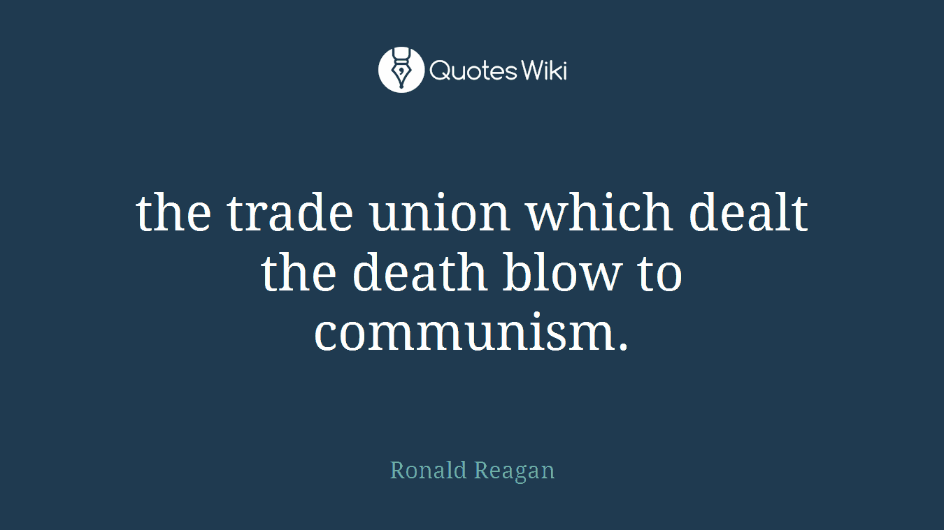 the trade union which dealt the death blow to communism.