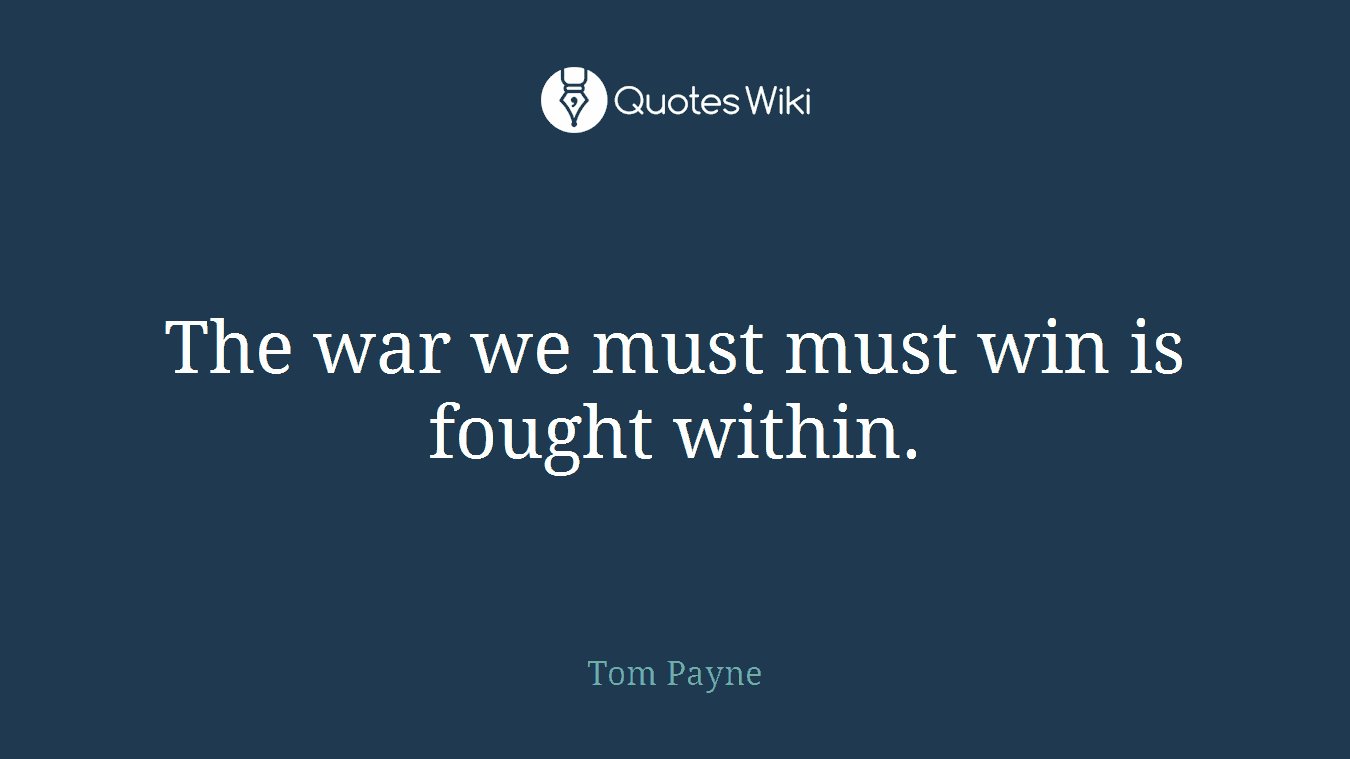 The war we must must win is fought within.