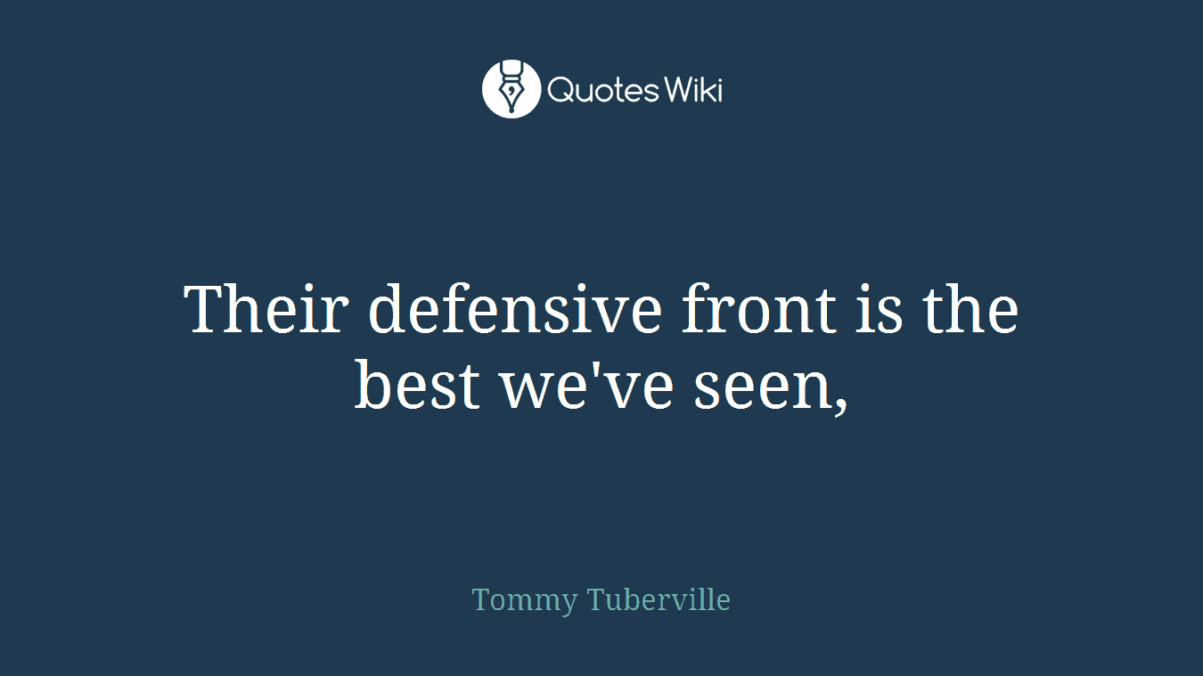 Their defensive front is the best we've seen,