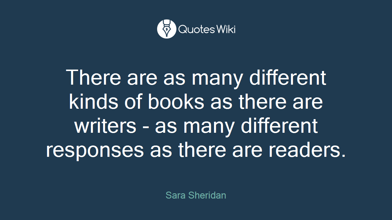 There are as many different kinds of books as there are writers - as many different responses as there are readers.