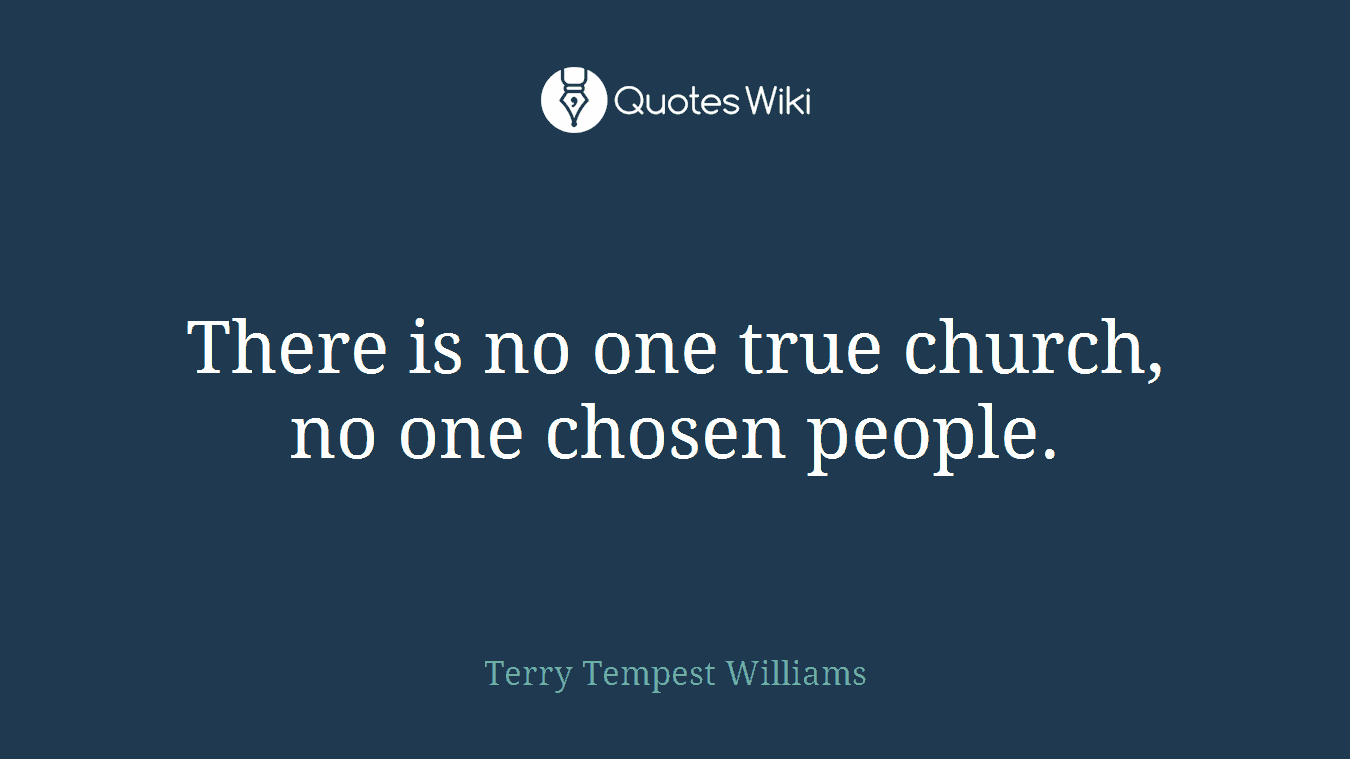 There is no one true church, no one chosen people.