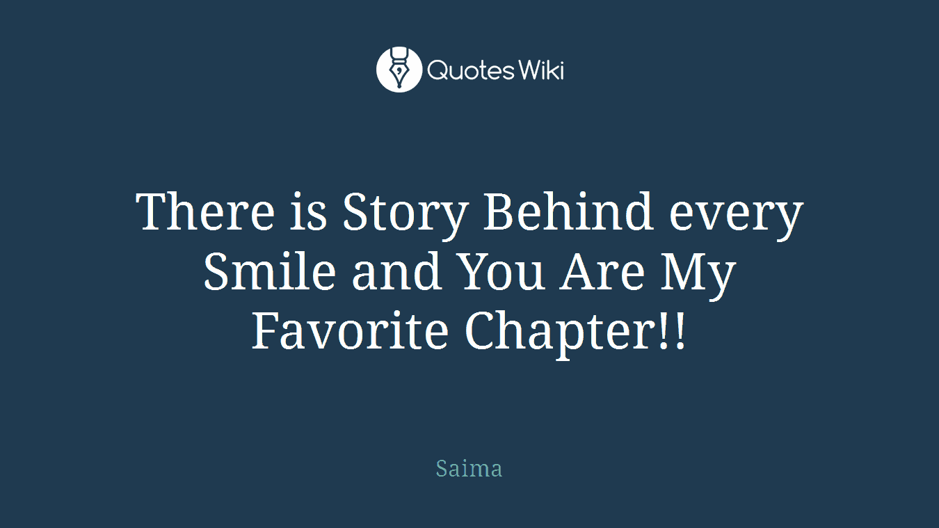 There is Story Behind every Smile and You Are My Favorite Chapter!!