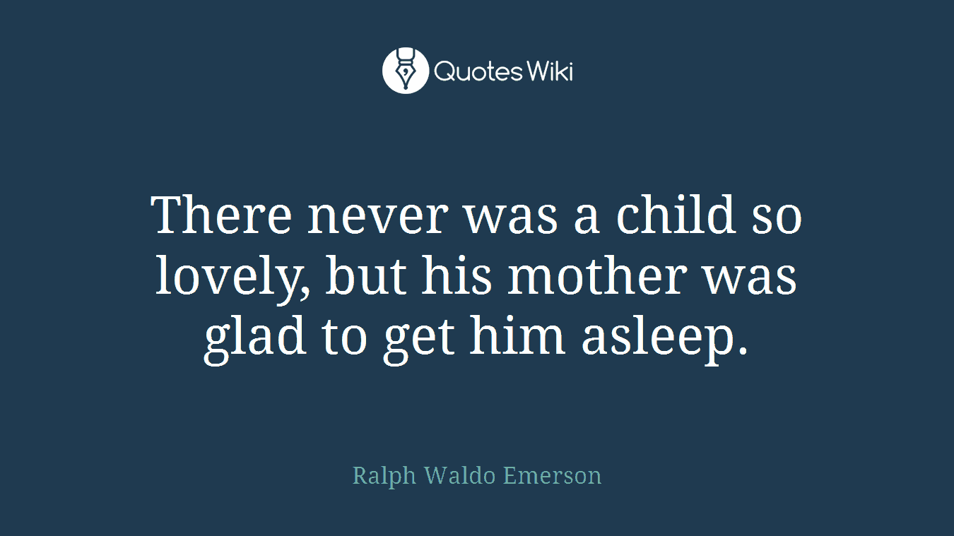 There never was a child so lovely, but his mother was glad to get him asleep.