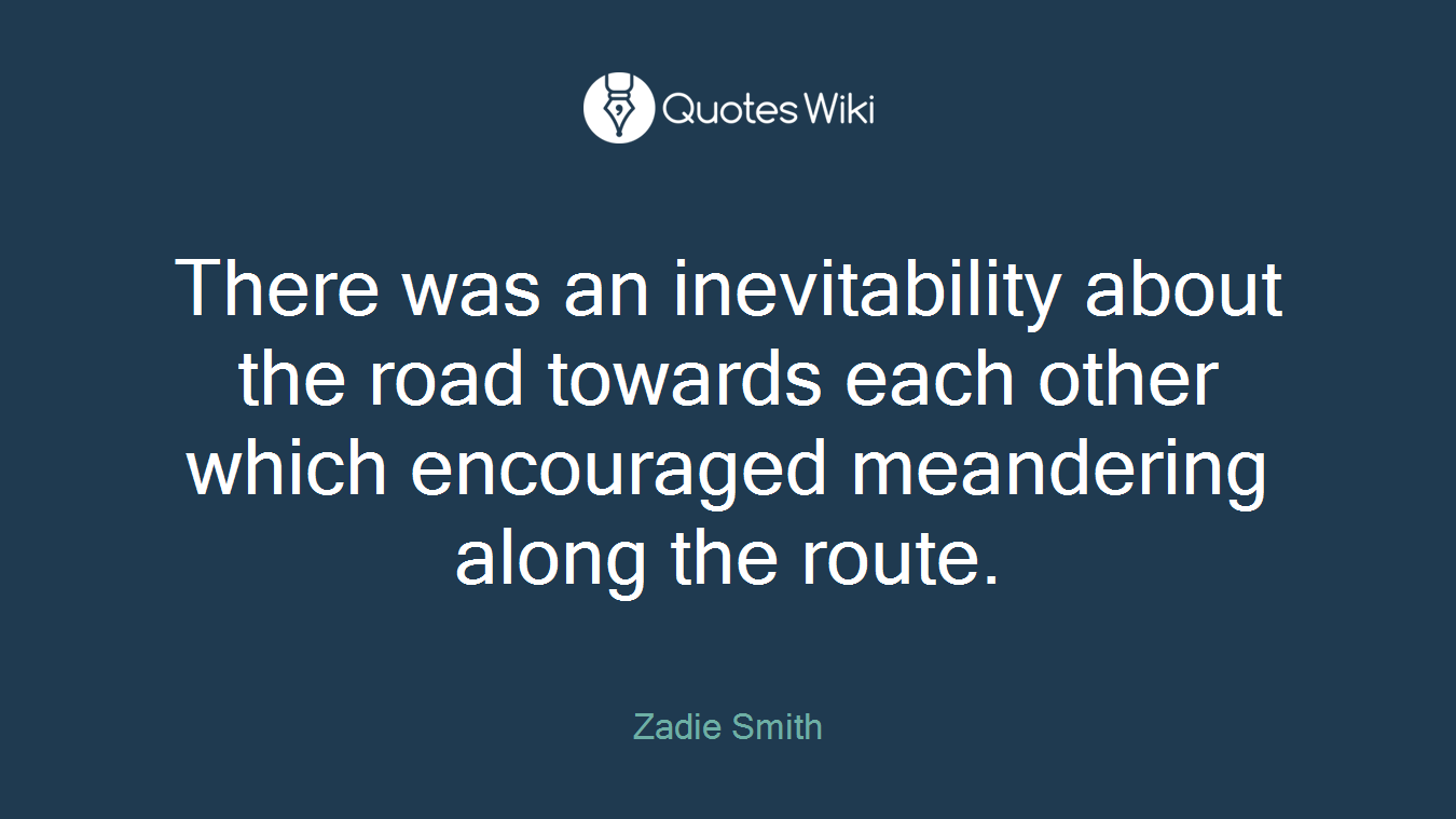 There was an inevitability about the road towards each other which encouraged meandering along the route.