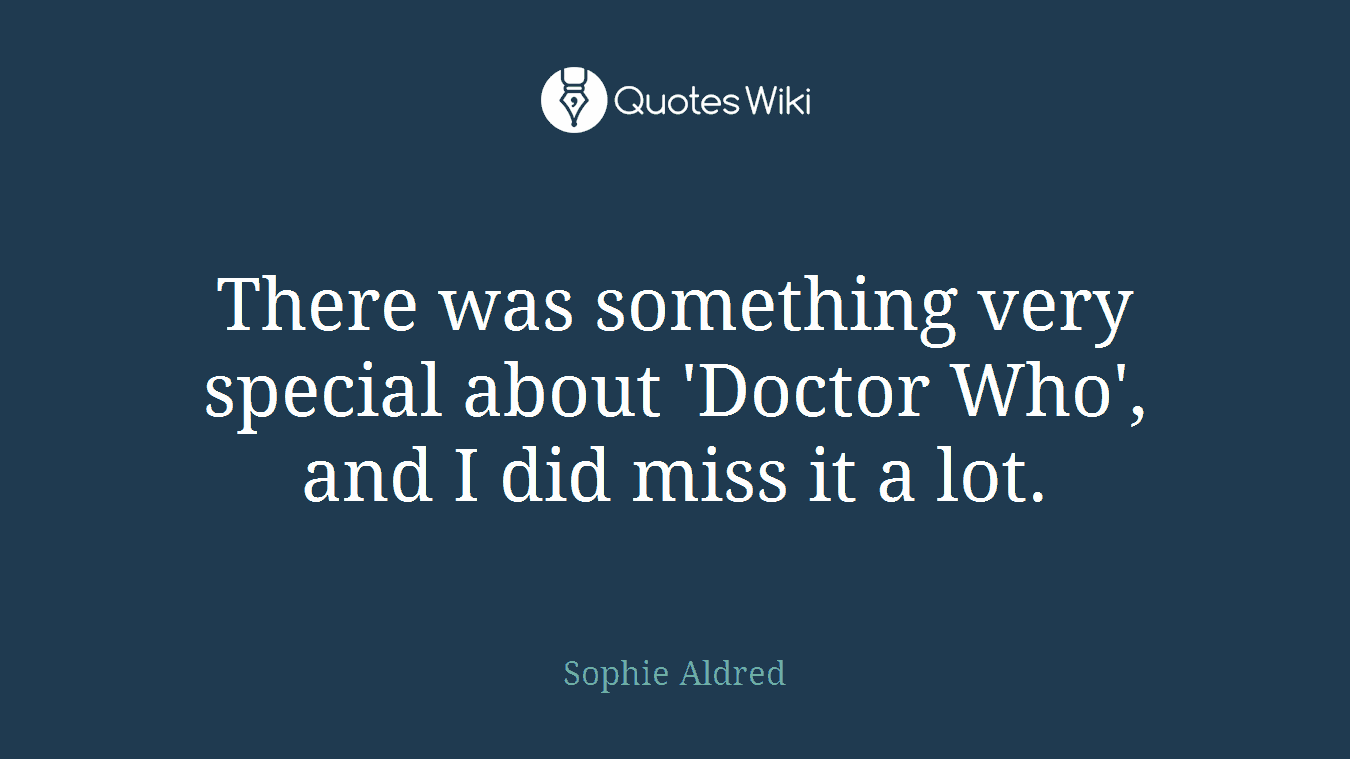 There was something very special about 'Doctor Who', and I did miss it a lot.