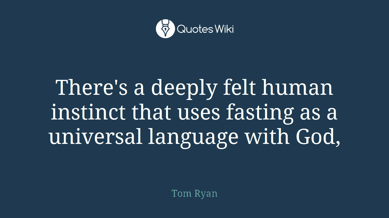 There's a deeply felt human instinct that uses fasting as a universal language with God,