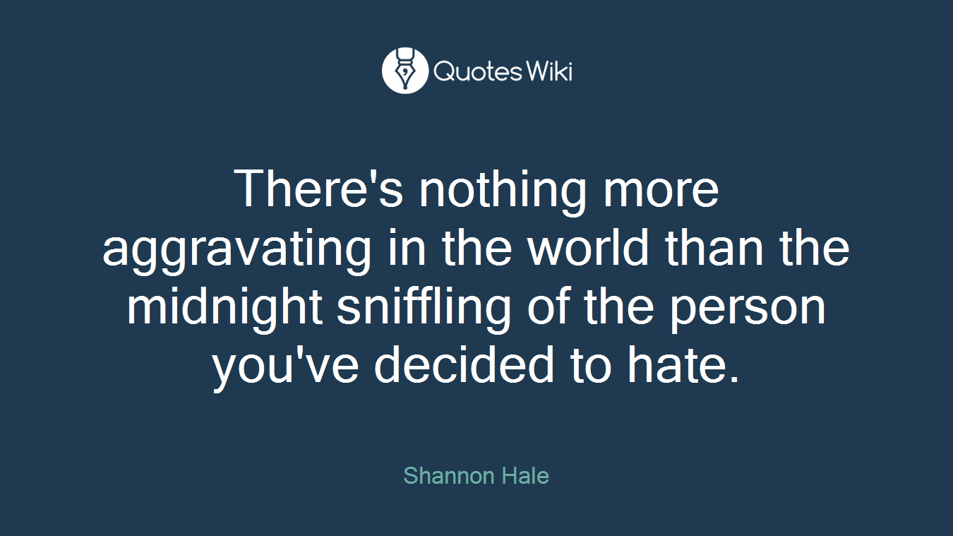 There's nothing more aggravating in the world than the midnight sniffling of the person you've decided to hate.