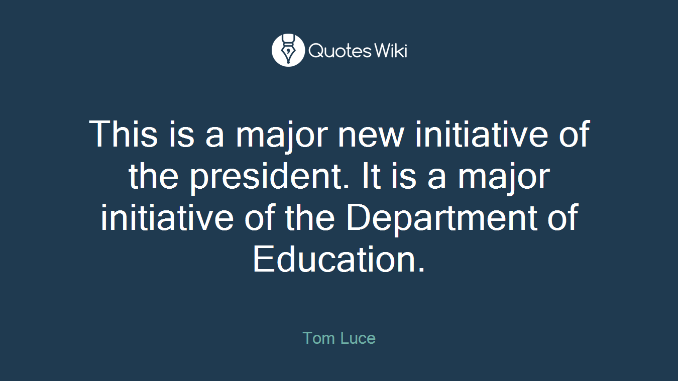 This is a major new initiative of the president. It is a major initiative of the Department of Education.