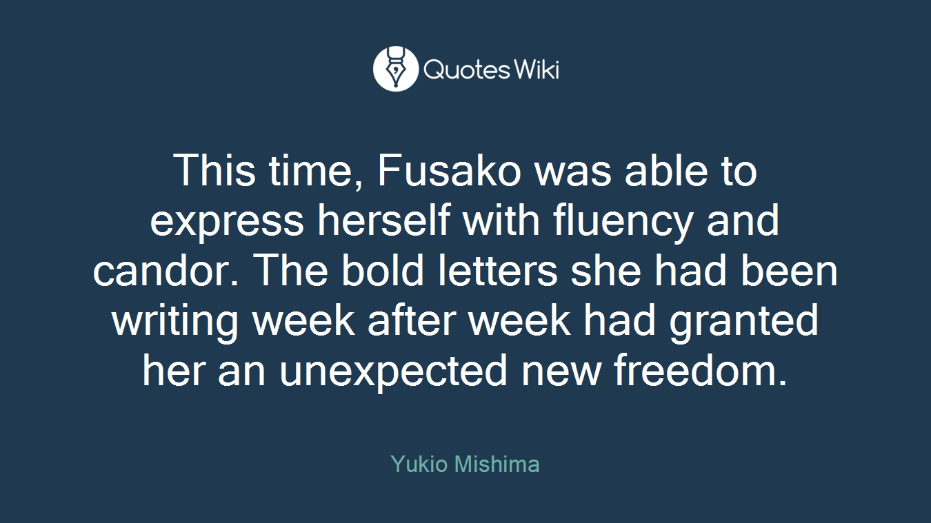 This time, Fusako was able to express herself with fluency and candor. The bold letters she had been writing week after week had granted her an unexpected new freedom.