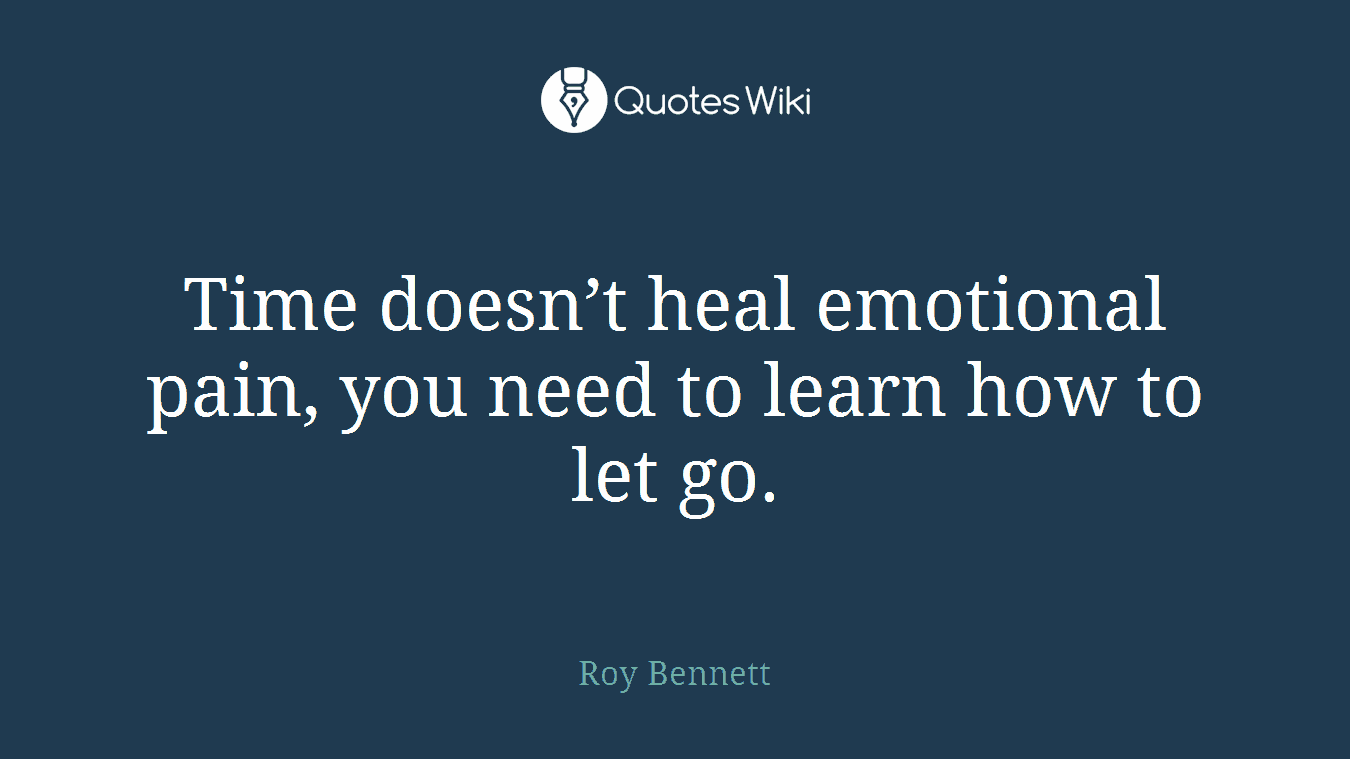 Time doesn\'t heal emotional pain, you need to l...