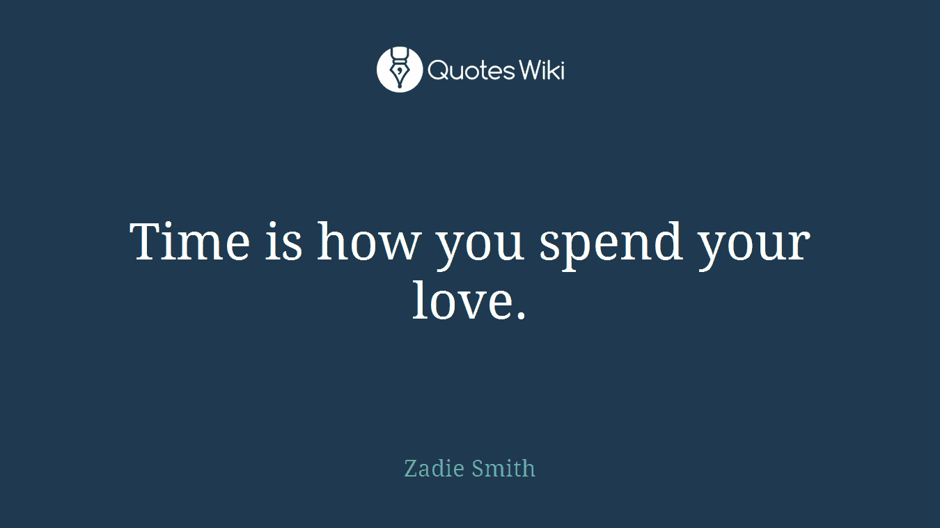 Time is how you spend your love.