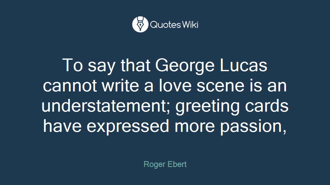 To Say That George Lucas Cannot Write A Love Sc