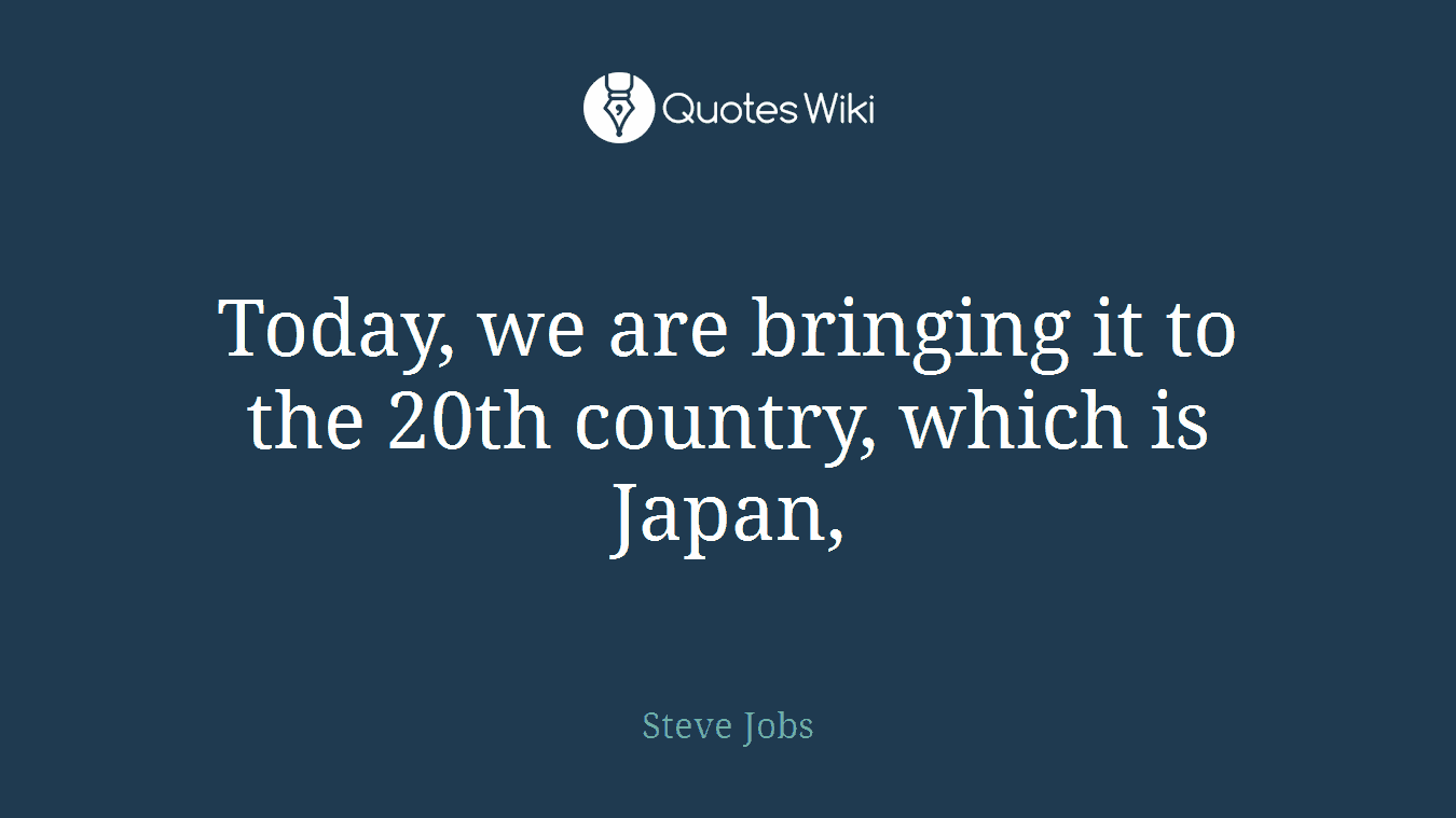 Today, we are bringing it to the 20th country, which is Japan,