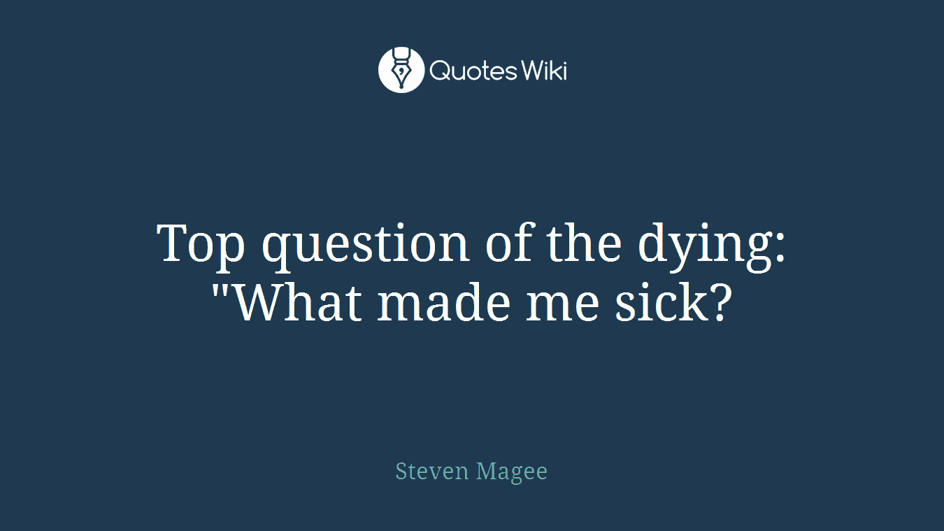 "Top question of the dying: ""What made me sick?"