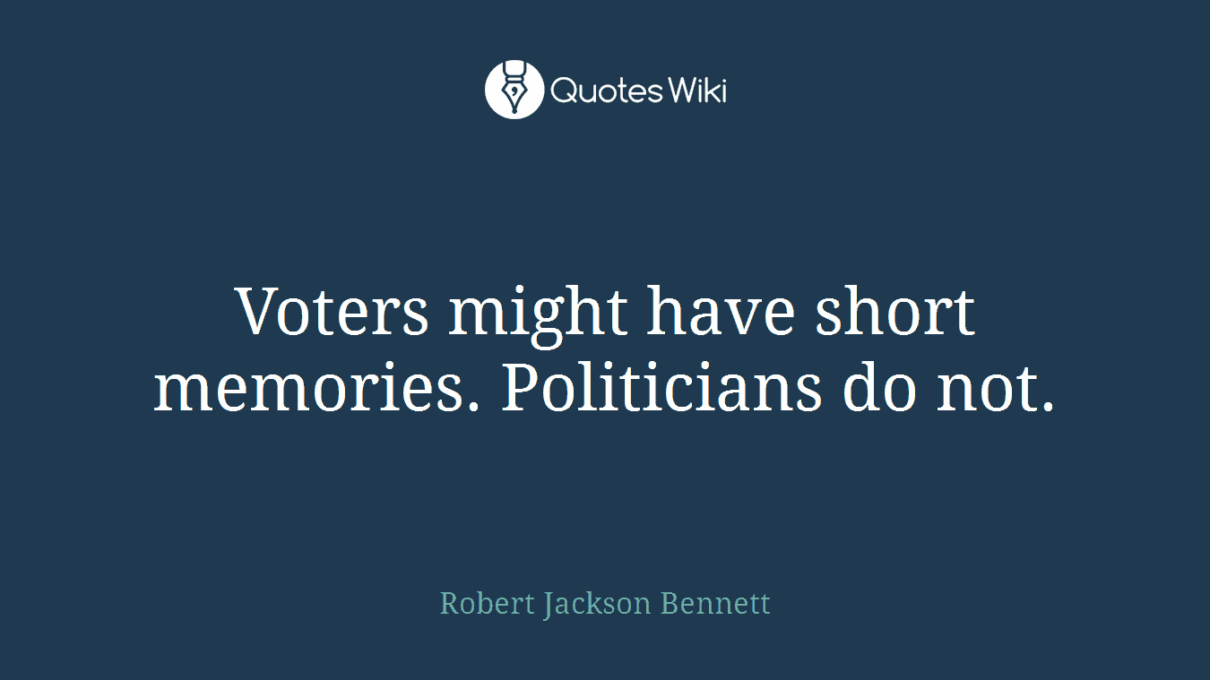 Voters might have short memories. Politicians do not.