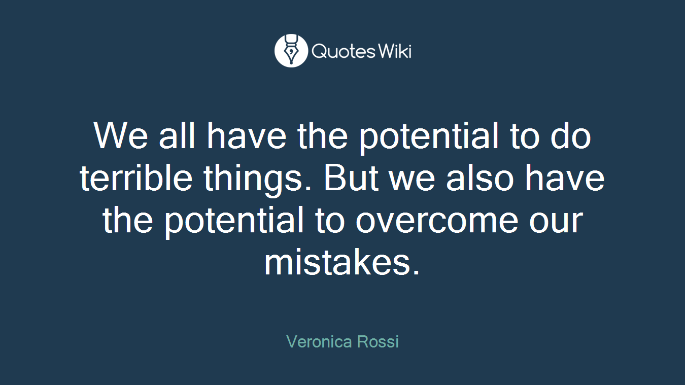 We all have the potential to do terrible things. But we also have the potential to overcome our mistakes.