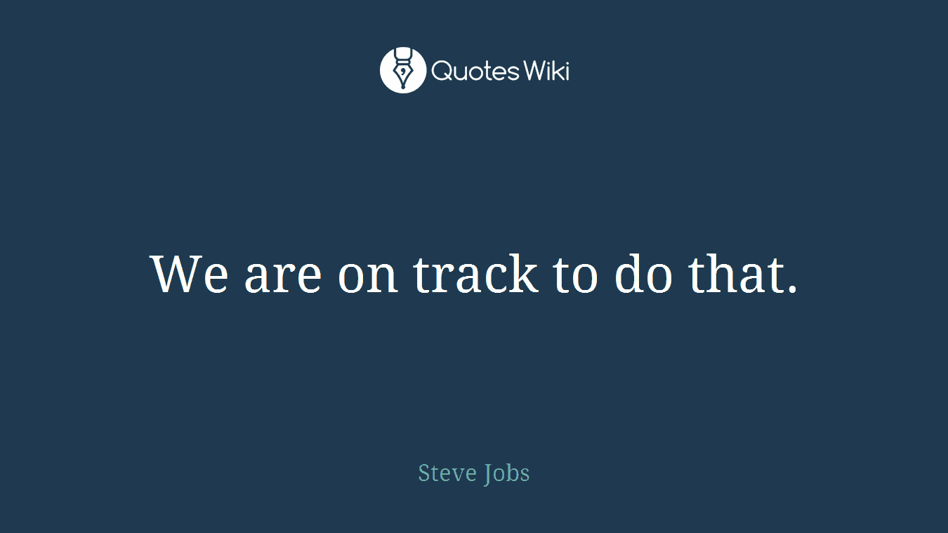 We are on track to do that.