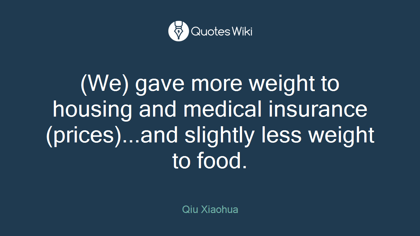 (We) gave more weight to housing and medical insurance (prices)...and slightly less weight to food.