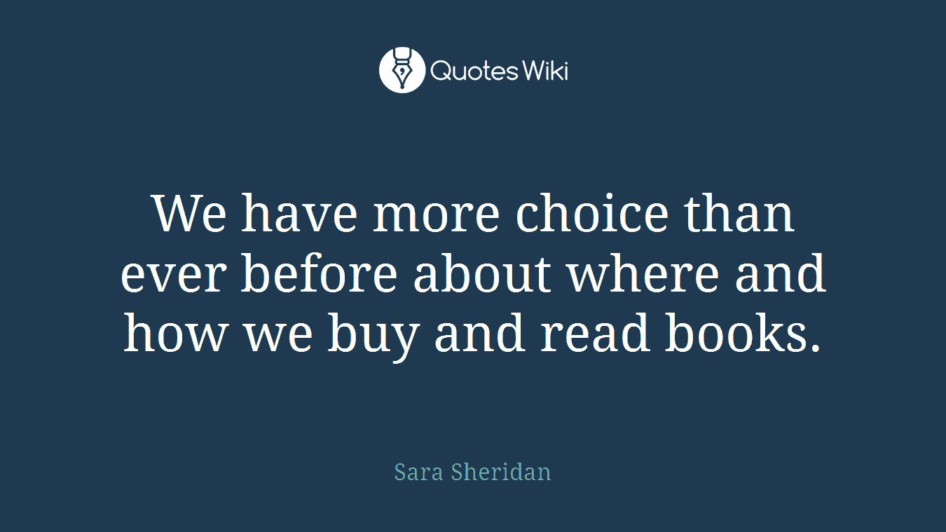 We have more choice than ever before about where and how we buy and read books.