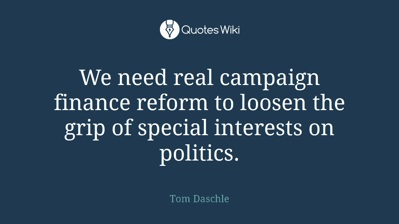 We need real campaign finance reform to loosen the grip of special interests on politics.